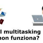 Perché il multitasking non funziona?