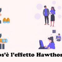 Che cos'è l'effetto Hawthorne?